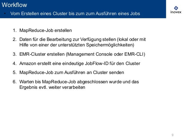 9 1. MapReduce-Job erstellen 2. Daten für die Bearbeitung zur Verfügung stellen (lokal oder mit Hilfe von einer der unters...