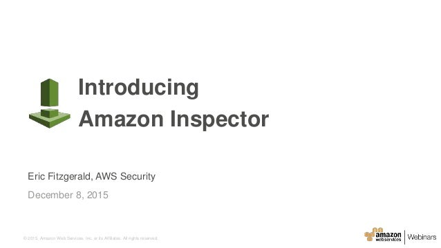 © 2015, Amazon Web Services, Inc. or its Affiliates. All rights reserved. Eric Fitzgerald, AWS Security December 8, 2015 I...