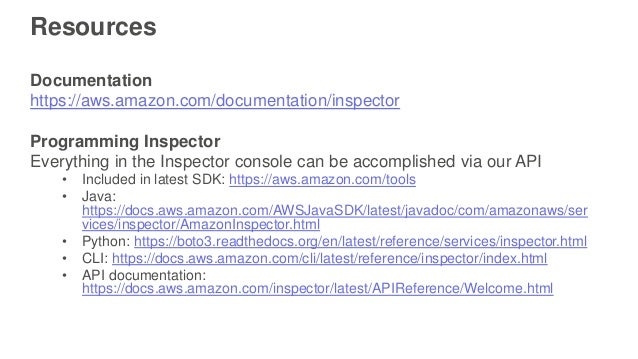Resources Documentation https://aws.amazon.com/documentation/inspector Programming Inspector Everything in the Inspector c...