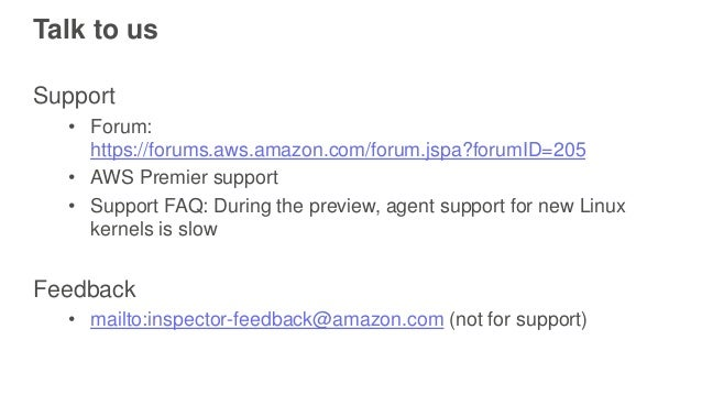 Talk to us Support • Forum: https://forums.aws.amazon.com/forum.jspa?forumID=205 • AWS Premier support • Support FAQ: Duri...