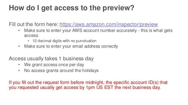 How do I get access to the preview? Fill out the form here: https://aws.amazon.com/inspector/preview • Make sure to enter ...