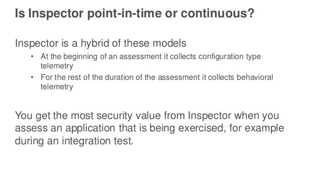 Is Inspector point-in-time or continuous? Inspector is a hybrid of these models • At the beginning of an assessment it col...