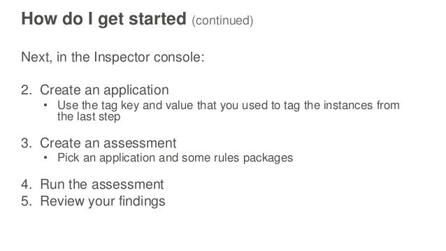 How do I get started (continued) Next, in the Inspector console: 2. Create an application • Use the tag key and value that...