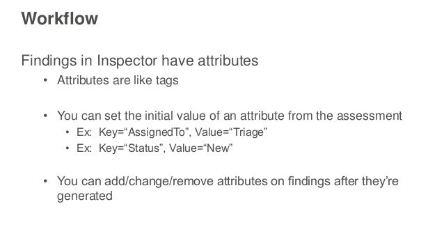 Workflow Findings in Inspector have attributes • Attributes are like tags • You can set the initial value of an attribute ...