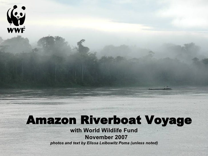 Amazon Riverboat Voyage with World Wildlife Fund   November 2007 photos and text by Elissa Leibowitz Poma (unless noted)