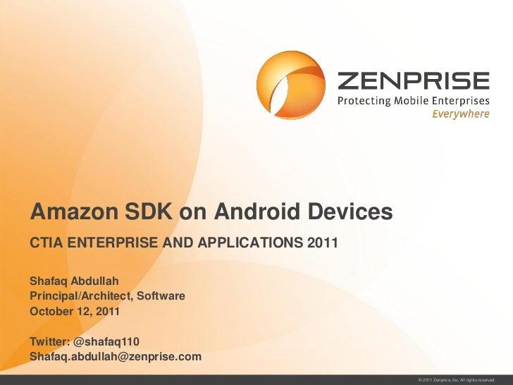 Amazon SDK on Android DevicesCTIA ENTERPRISE AND APPLICATIONS 2011Shafaq AbdullahPrincipal/Architect, SoftwareOctober 12, ...
