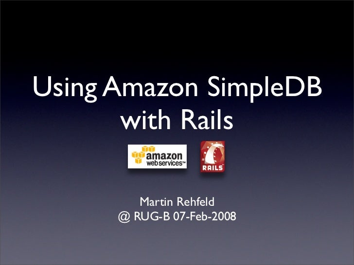 Using Amazon SimpleDB        with Rails           Martin Rehfeld       @ RUG-B 07-Feb-2008