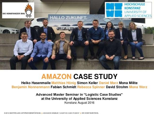 """© 2016 MASTERCLASS UNTERNEHMENSFÜHRUNG  ADVANCED SEMINAR """"LOGISTICS CASE STUDIES""""  DIE KONSTANZER BWL AMAZON CASE STUDY ..."""