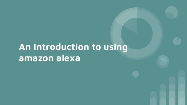 An Introduction to using amazon alexa