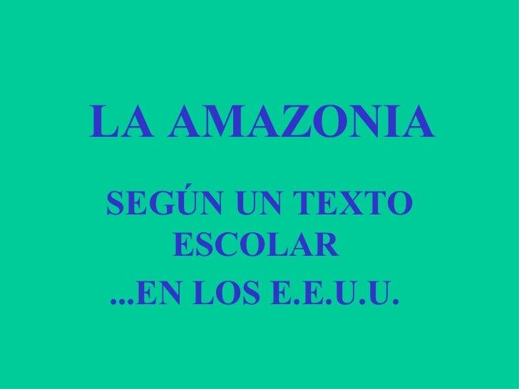 LA AMAZONIASEGÚN UN TEXTO     ESCOLAR...EN LOS E.E.U.U.