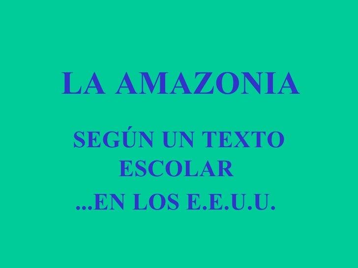 LA AMAZONIA  SEGÚN UN TEXTO ESCOLAR  ...EN LOS E.E.U.U.
