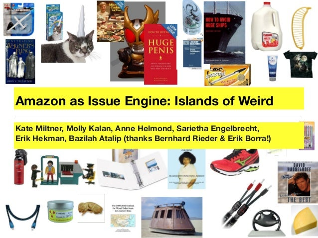Amazon as Issue Engine: Islands of Weird Kate Miltner, Molly Kalan, Anne Helmond, Sarietha Engelbrecht, Erik Hekman, Bazil...