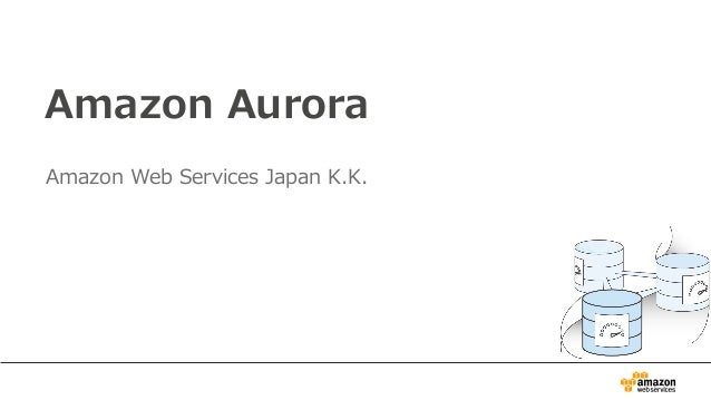 Amazon Aurora Amazon Web Services Japan K.K.