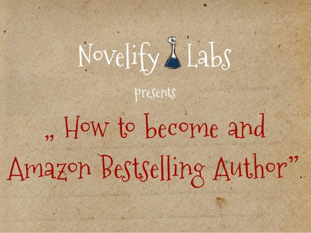 "Novelify Labs  presents  "" How to become and  Amazon Bestselling Author""."