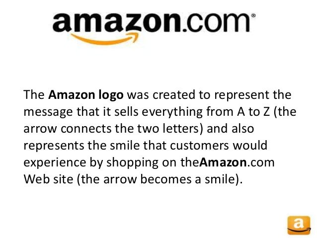 The Amazon logo was created to represent the message that it sells everything from A to Z (the arrow connects the two lett...