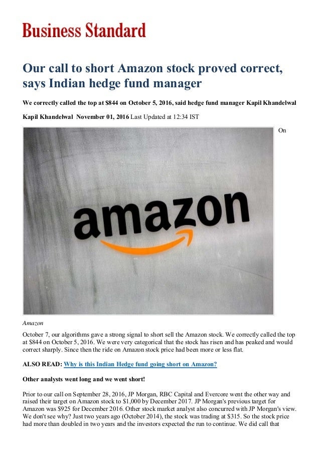 Amazon Our call to short Amazon stock proved correct, says Indian hedge fund manager We correctly called the top at $844 o...