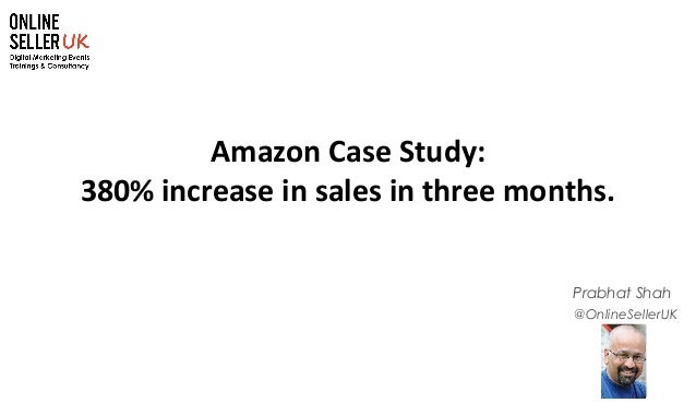 1 @OnlineSellerUK Prabhat Shah Amazon Case Study: 380% increase in sales in three months.