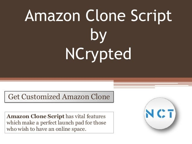 Amazon Clone Script by NCrypted Get Customized Amazon Clone Amazon Clone Script has vital features which make a perfect la...