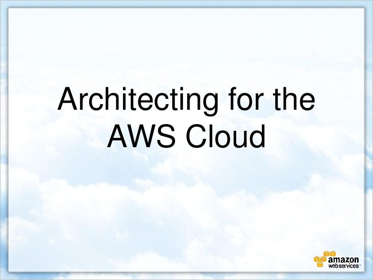 Architecting for the   AWS Cloud
