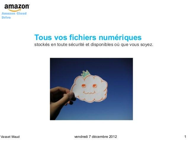 Amazon CloudDrive               Tous vos fichiers numériques               stockés en toute sécurité et disponibles où que...