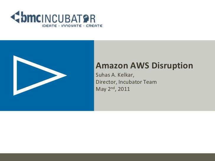 Amazon AWS DisruptionSuhas A. Kelkar, Director, Incubator TeamMay 2nd, 2011<br />