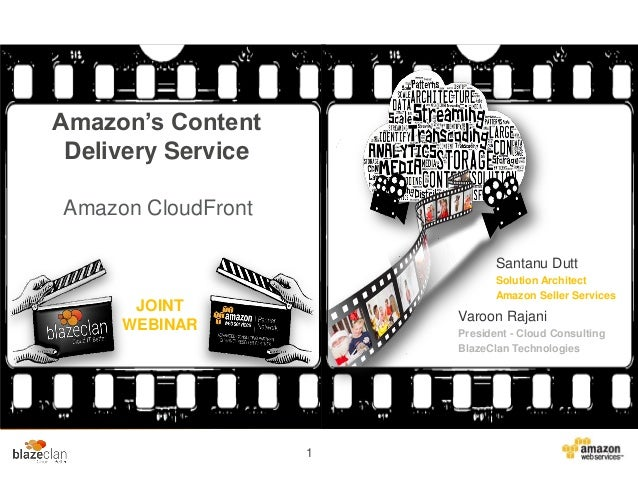 Amazon's Content Delivery Service Amazon CloudFront Santanu Dutt Solution Architect Amazon Seller Services  JOINT WEBINAR ...