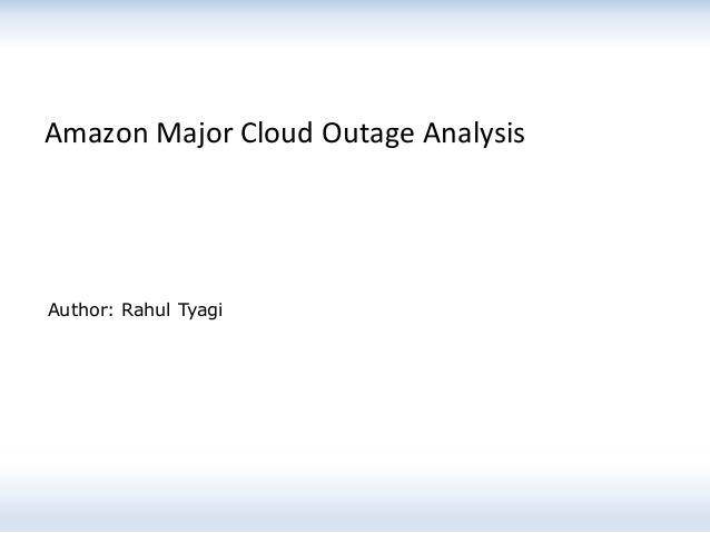 Amazon Major Cloud Outage Analysis Author: Rahul Tyagi