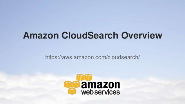 Amazon CloudSearch Overview    https://aws.amazon.com/cloudsearch/