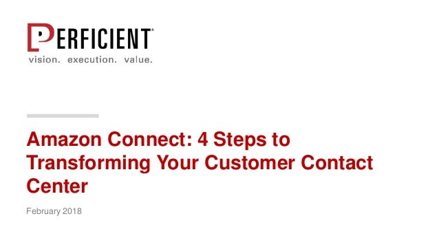 Amazon Connect: 4 Steps to Transforming Your Customer Contact Center February 2018