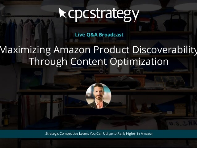 Maximizing Amazon Product Discoverability Through Content Optimization Strategic Competitive Levers You Can Utilize to Ran...