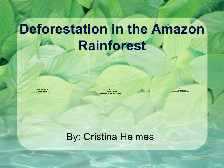 Deforestation in the Amazon Rainforest By: Cristina Helmes