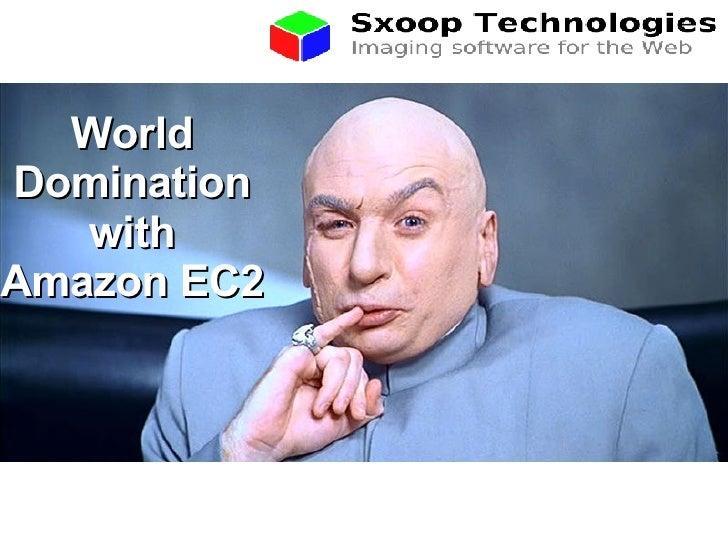 World Domination with Amazon EC2