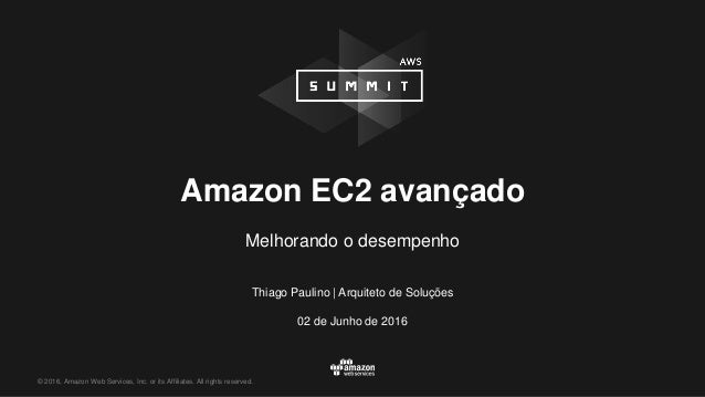 © 2016, Amazon Web Services, Inc. or its Affiliates. All rights reserved. Thiago Paulino | Arquiteto de Soluções 02 de Jun...