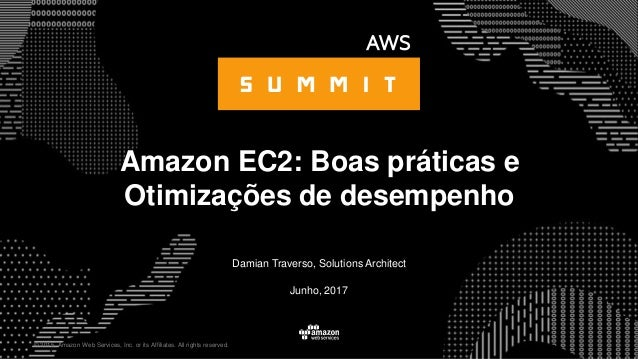 © 2015, Amazon Web Services, Inc. or its Affiliates. All rights reserved. Damian Traverso, Solutions Architect Junho, 2017...