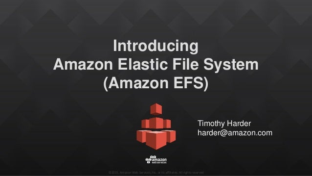 ©2015, Amazon Web Services, Inc. or its affiliates. All rights reserved Introducing Amazon Elastic File System (Amazon EFS...