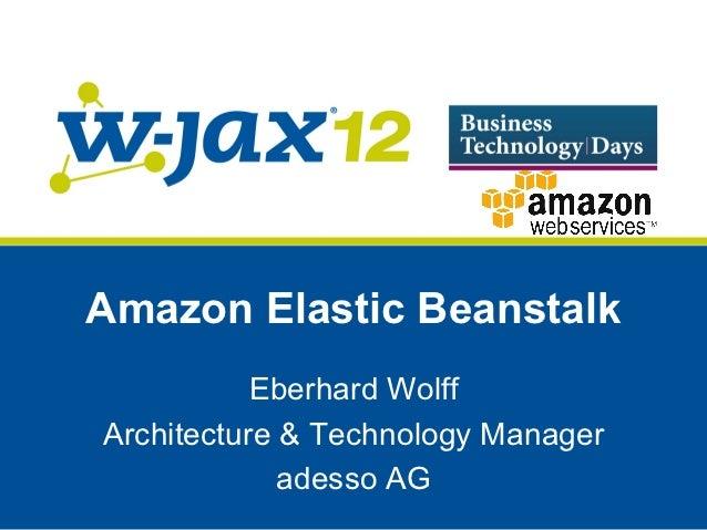 Amazon Elastic Beanstalk           Eberhard WolffArchitecture & Technology Manager             adesso AG