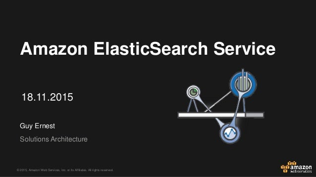 © 2015, Amazon Web Services, Inc. or its Affiliates. All rights reserved. Guy Ernest Solutions Architecture Amazon Elastic...