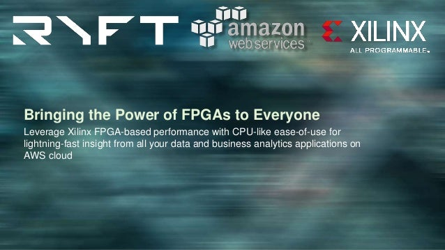 Amazon EC2 F1 Developing Cloud-Scale Accelerations Sep 13, 2017