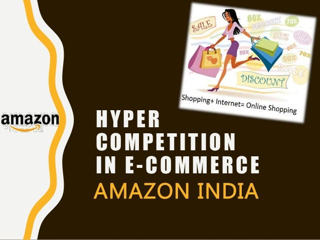 HYPER COMPETITION IN E-COMMERCE AMAZON INDIA