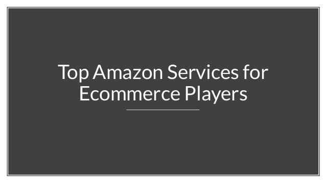 Top Amazon Services for Ecommerce Players