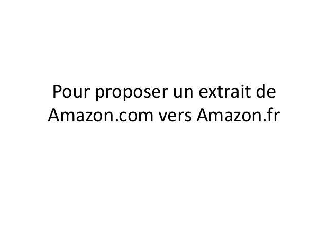Pour proposer un extrait deAmazon.com vers Amazon.fr