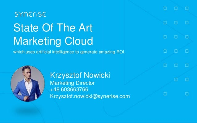 State Of The Art Marketing Cloud which uses artificial intelligence to generate amazing ROI. Krzysztof Nowicki Marketing D...