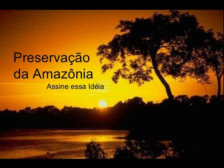 Preservação  da Amazônia Assine essa Idéia
