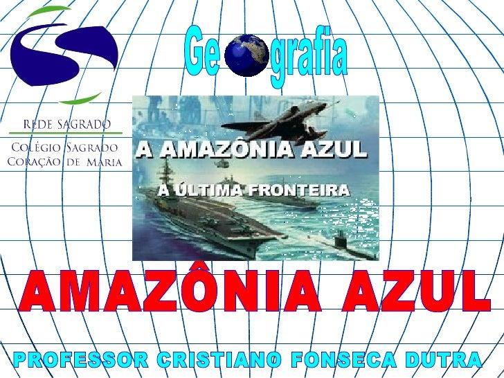 A AMAZÔNIA AZUL É UM NOVOCONCEITO.SERIA A CONJUGAÇÃO DO MARTERRITORIAL DE 200 MN MAIS APLATAFORMA     CONTINENTAL,PODENDO ...