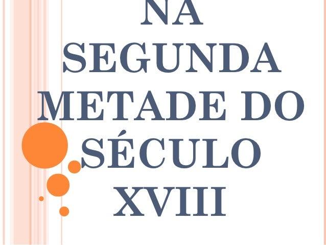 NA SEGUNDAMETADE DO  SÉCULO   XVIII