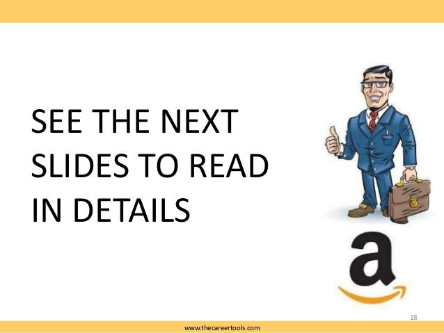 SEE THE NEXT SLIDES TO READ IN DETAILS 18 www.thecareertools.com