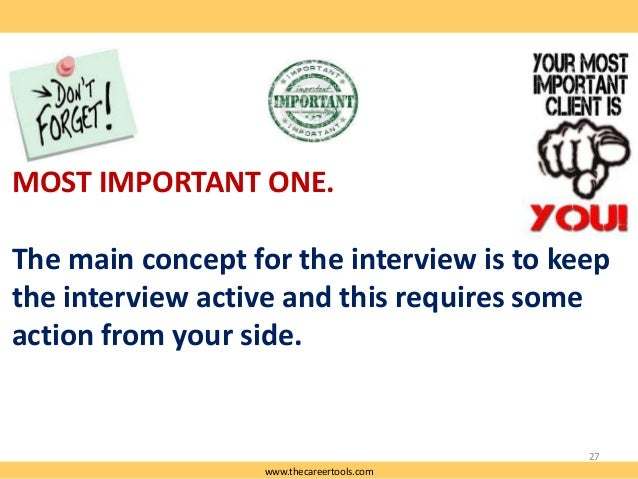 MOST IMPORTANT ONE.  The main concept for the interview is to keep the interview active and this requires some action from...