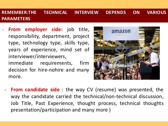 REMEMBER:THE PARAMETERS  TECHNICAL  INTERVIEW  DEPENDS  ON  VARIOUS  - From employer side: job title, responsibility, depa...