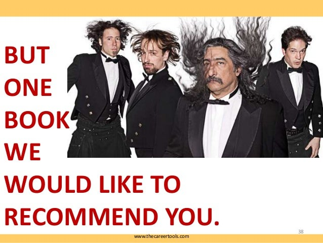BUT ONE BOOK WE WOULD LIKE TO RECOMMEND YOU. www.thecareertools.com  38