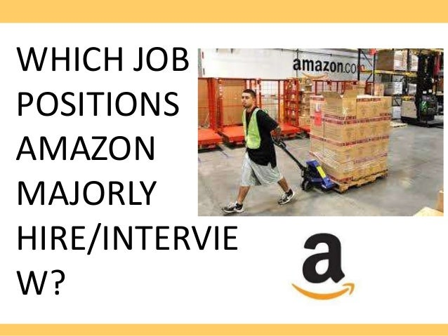 WHICH JOB POSITIONS AMAZON MAJORLY HIRE/INTERVIE W?